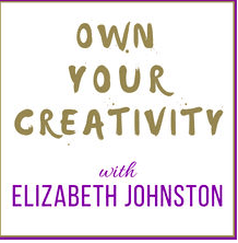 Own Your Creativity With Elizabeth Johnston